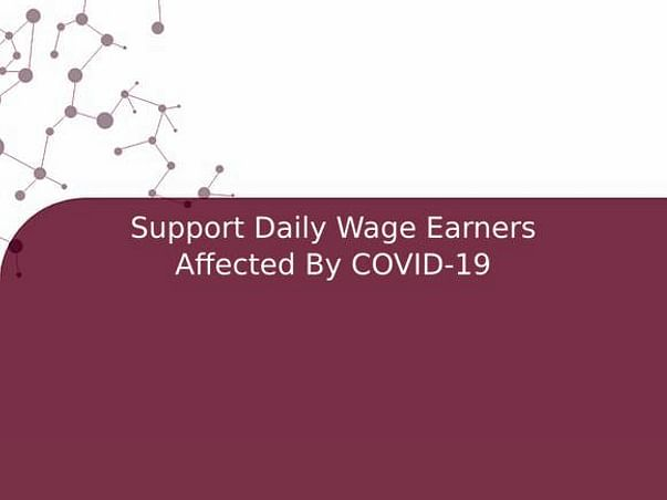 Support Daily Wage Earners Affected By COVID-19