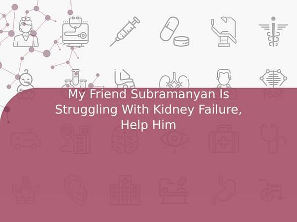 My Friend Subramanyan Is Struggling With Kidney Failure, Help Him
