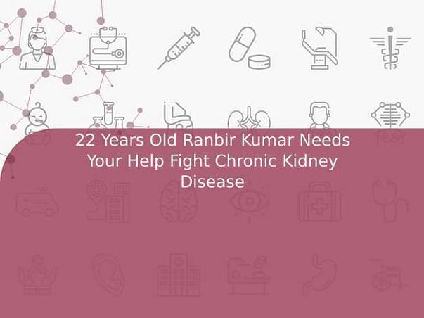 22 Years Old Ranbir Kumar Needs Your Help Fight Chronic Kidney Disease