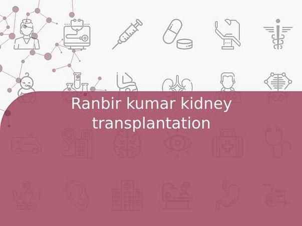 Ranbir kumar kidney transplantation
