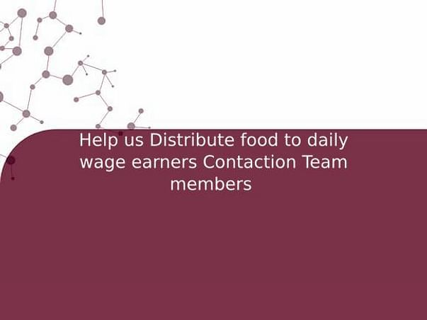 Help us Distribute food to daily wage earners Contaction Team members
