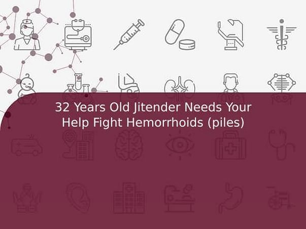 32 Years Old Jitender Needs Your Help Fight Hemorrhoids (piles)
