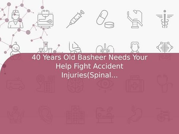 40 Years Old Basheer Needs Your Help Fight Accident Injuries(Spinal cord damage)