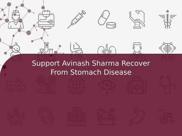 Support Avinash Sharma Recover From Stomach Disease