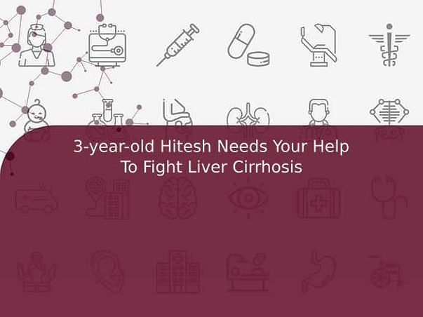 3-year-old Hitesh Needs Your Help To Fight Liver Cirrhosis