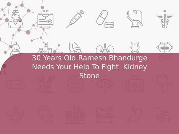30 Years Old Ramesh Bhandurge Needs Your Help To Fight  Kidney Stone