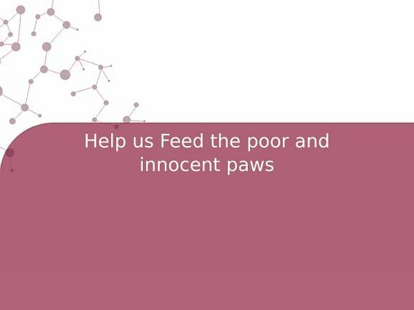 Help us Feed the poor and innocent paws