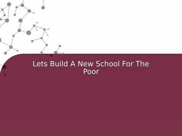 Lets Build A New School For The Poor