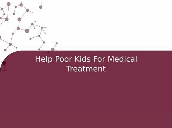 Help Poor Kids For Medical Treatment