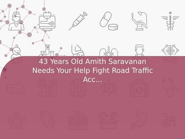 43 Years Old Amith Saravanan Needs Your Help Fight Road Traffic Accident (Multiple Injury)