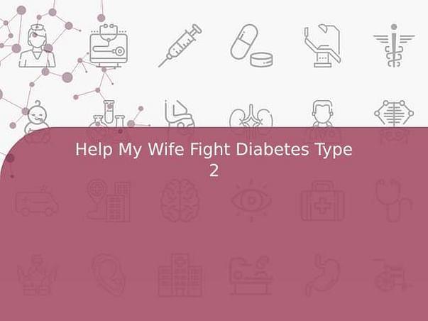 Help My Wife Fight Diabetes Type 2