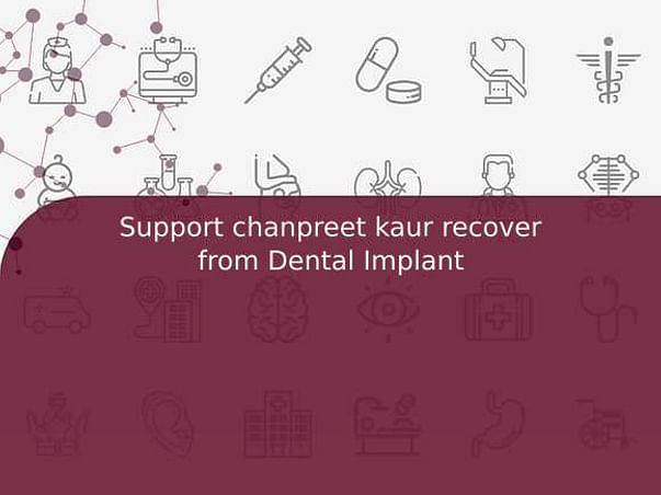 Support chanpreet kaur recover from Dental Implant
