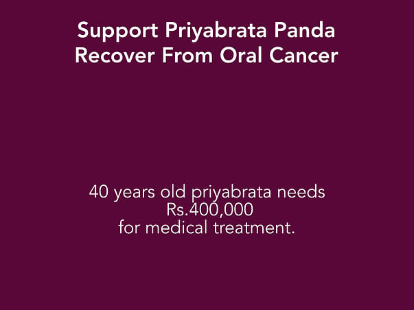 Support Priyabrata Panda Recover From Oral Cancer
