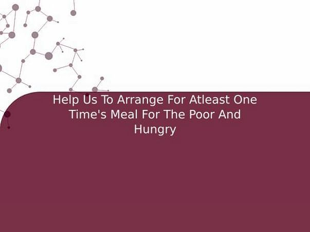 Help Us To Arrange For Atleast One Time's Meal For The Poor And Hungry