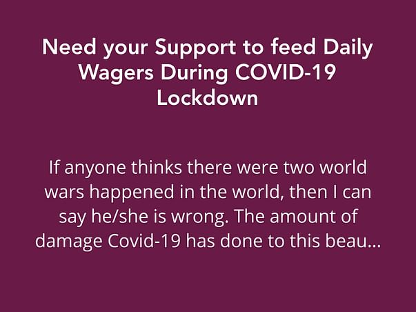 Need your Support to feed Daily Wagers During COVID-19 Lockdown