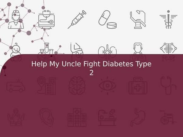 Help My Uncle Fight Diabetes Type 2