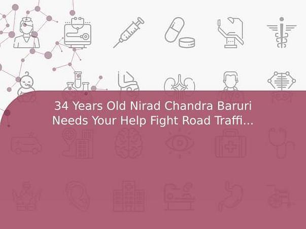 34 Years Old Nirad Chandra Baruri Needs Your Help Fight Road Traffic Accident (Multiple Injury)