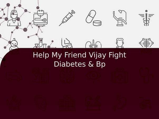 Help My Friend Vijay Fight Diabetes & Bp