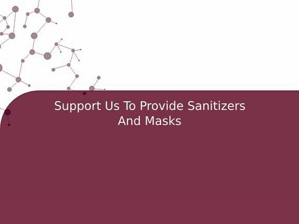Support Us To Provide Sanitizers And Masks