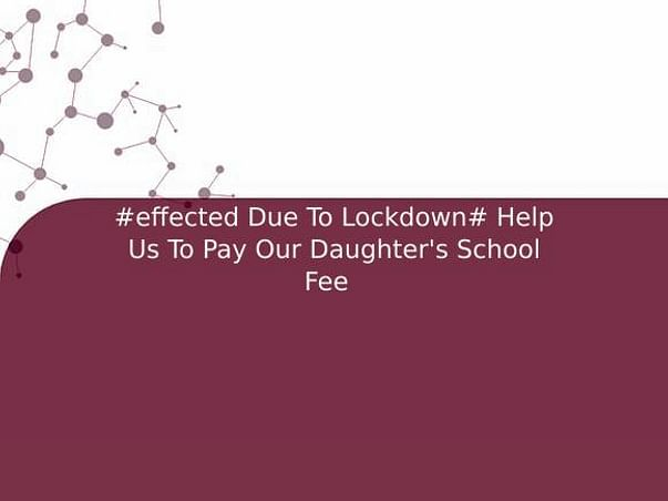 #effected Due To Lockdown# Help Us To Pay Our Daughter's School Fee