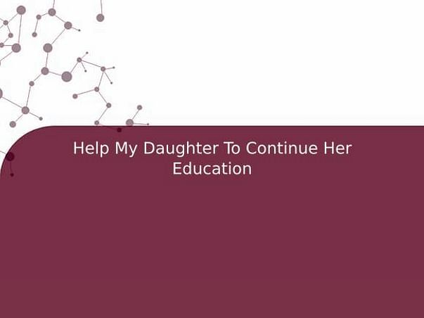 Help My Daughter To Continue Her Education