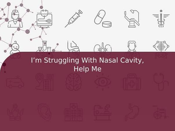I'm Struggling With Nasal Cavity, Help Me