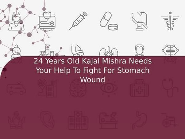 24 Years Old Kajal Mishra Needs Your Help To Fight For Stomach Wound