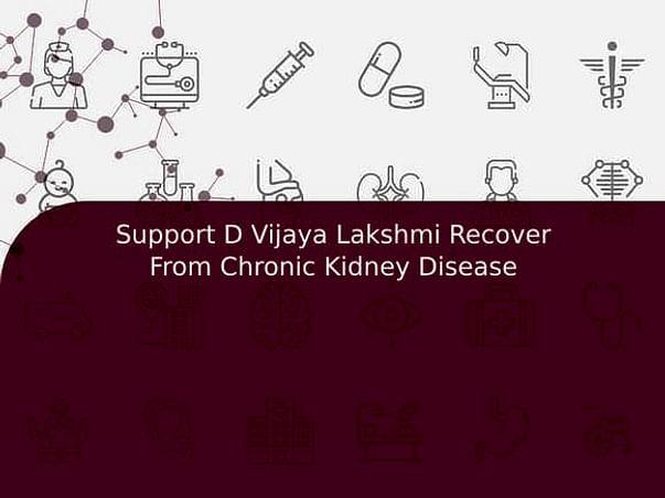 Support D Vijaya Lakshmi Recover From Chronic Kidney Disease