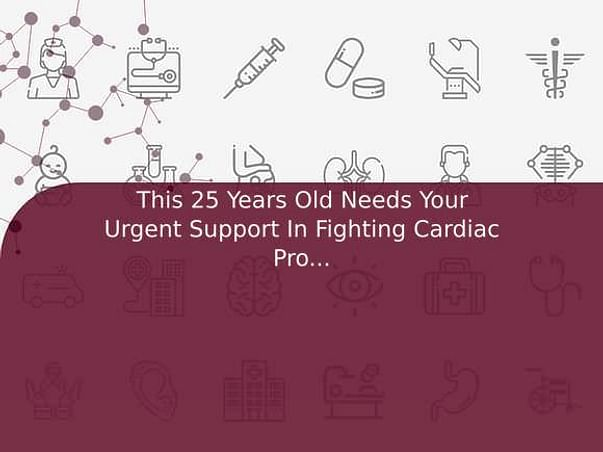 This 25 Years Old Needs Your Urgent Support In Fighting Cardiac Problem