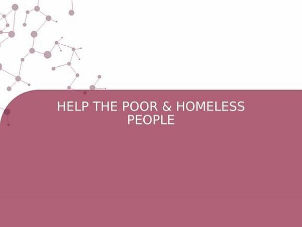 HELP THE POOR & HOMELESS PEOPLE
