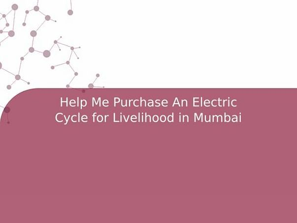 Help Me Purchase An Electric Cycle for Livelihood in Mumbai