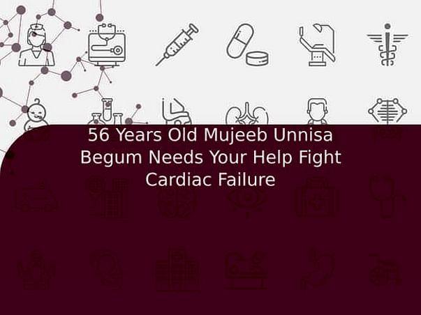 56 Years Old Mujeeb Unnisa Begum Needs Your Help Fight Cardiac Failure