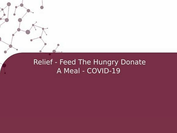 Relief - Feed The Hungry Donate A Meal - COVID-19