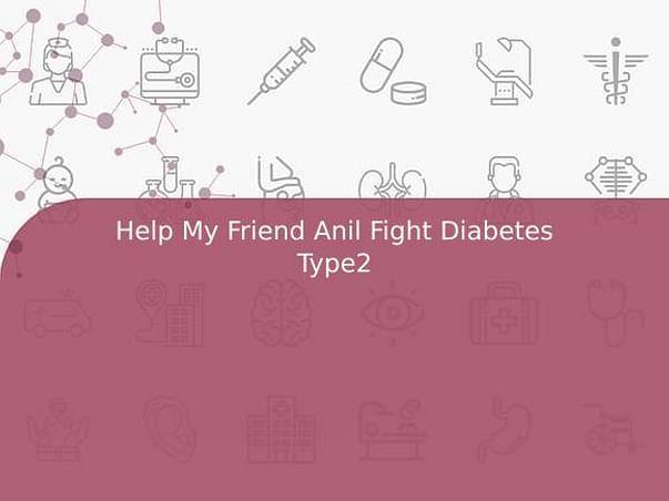 Help My Friend Anil Fight Diabetes Type2