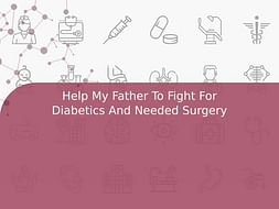 Help My Father To Fight For Diabetics And Needed Surgery