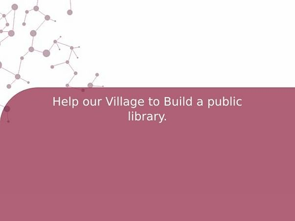 Help our Village to Build a public library.