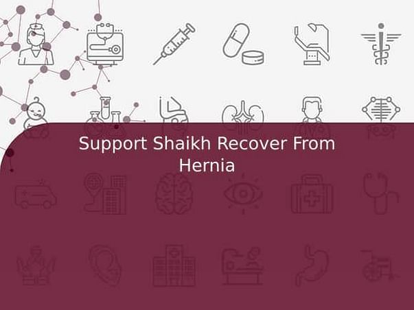Support Shaikh Recover From Hernia