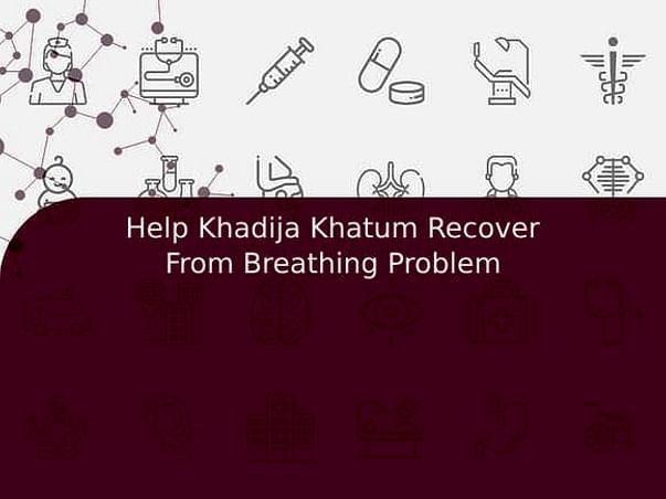 Help Khadija Khatum Recover From Breathing Problem