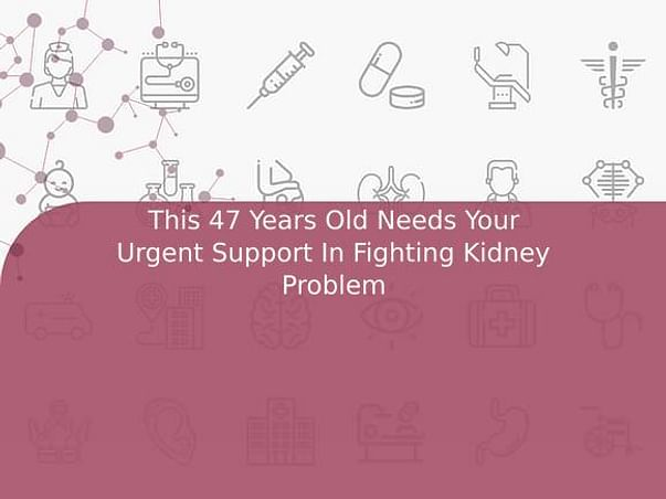 This 47 Years Old Needs Your Urgent Support In Fighting Kidney Problem