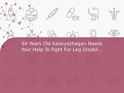64 Years Old Kalaiyazhagan Needs Your Help To Fight For Leg Disability And Needed Surgery