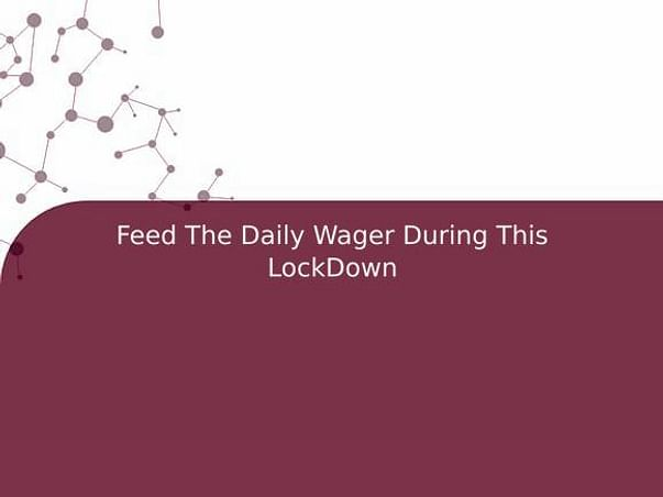 Feed The Daily Wager During This LockDown