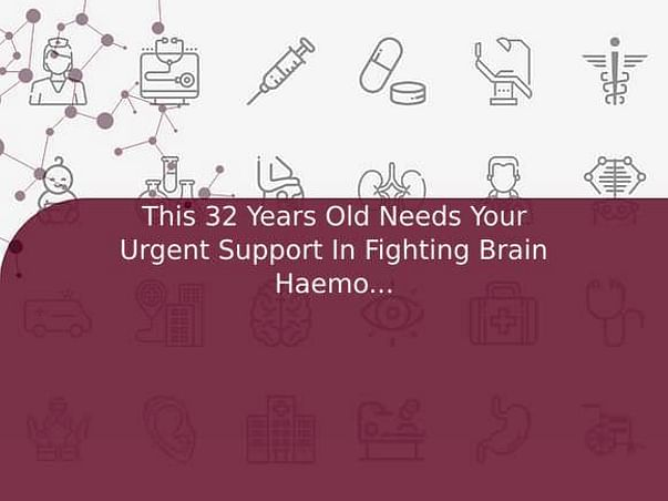This 32 Years Old Needs Your Urgent Support In Fighting Brain Haemorrhage