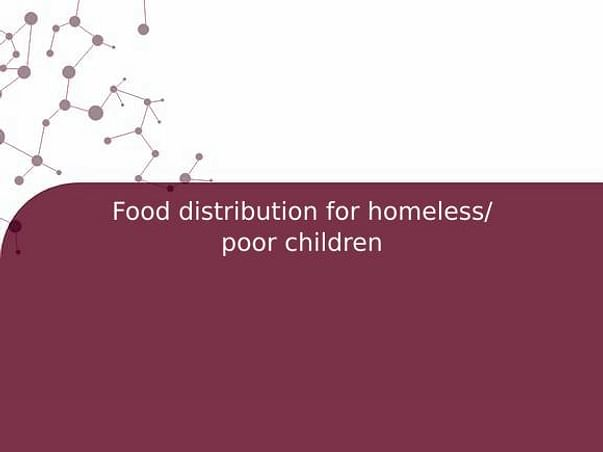 Food distribution for homeless/ poor children