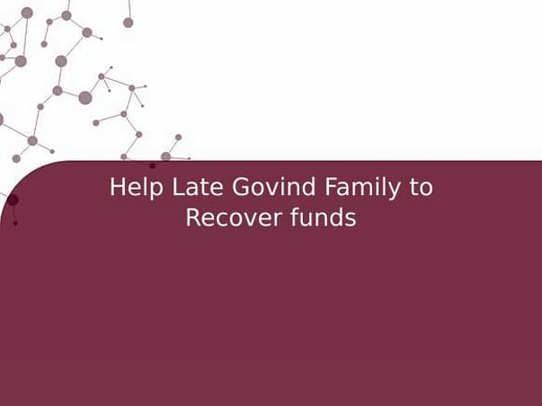 Help Late Govind Family to Recover funds