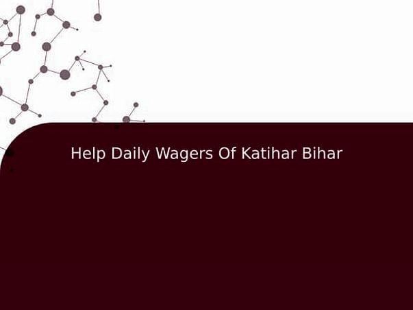Help Daily Wagers Of Katihar Bihar