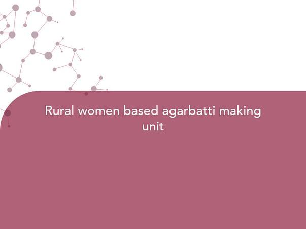 Rural women based agarbatti making unit