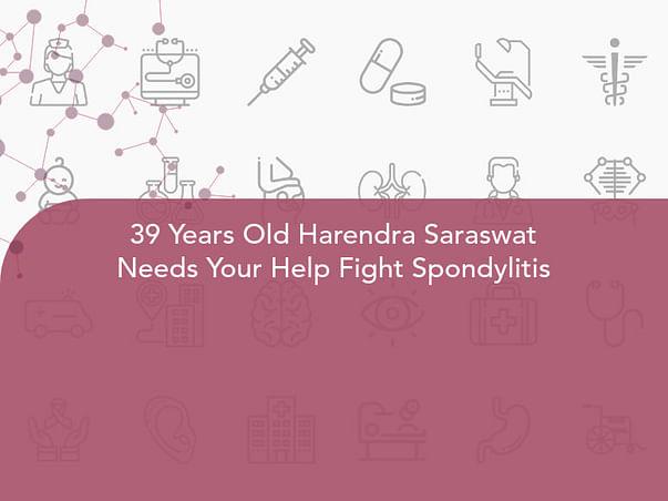 39 Years Old Harendra Saraswat Needs Your Help Fight Spondylitis