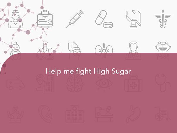Help me fight High Sugar