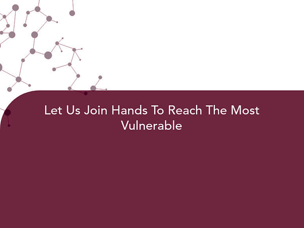 Let Us Join Hands To Reach The Most Vulnerable
