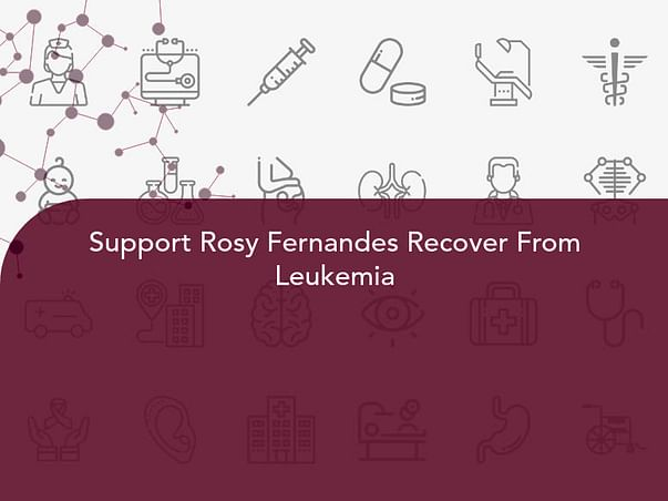 Support Rosy Fernandes Recover From Leukemia